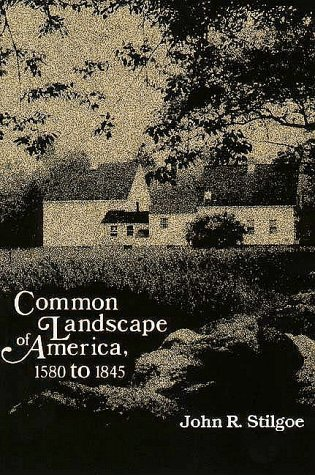 Common Landscape of America, 1580-1845  Reprint  9780300030464 Front Cover