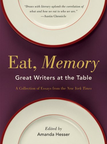 Eat, Memory Great Writers at the Table - A Collection of Essays from the New York Times  2010 edition cover