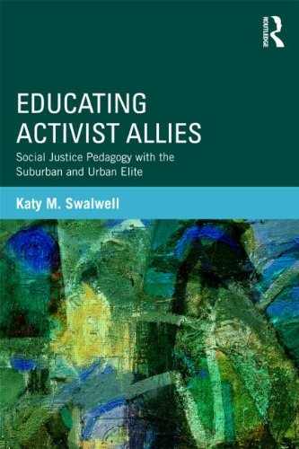 Educating Activist Allies Social Justice Pedagogy with the Suburban and Urban Elite  2014 edition cover