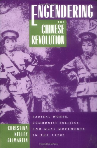 Engendering the Chinese Revolution Radical Women, Communist Politics, and Mass Movements in the 1920s  1995 edition cover