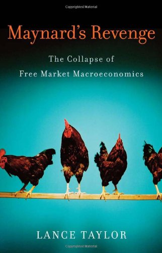 Maynard's Revenge The Collapse of Free Market Macroeconomics  2010 edition cover