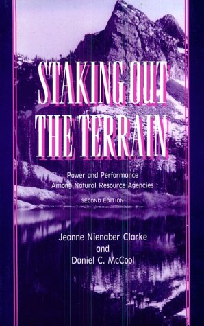 Staking Out the Terrain Power and Performance among Natural Resource Agencies 2nd 1996 (Revised) edition cover