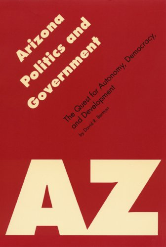 Arizona Politics and Government The Quest for Autonomy, Democracy, and Development N/A edition cover
