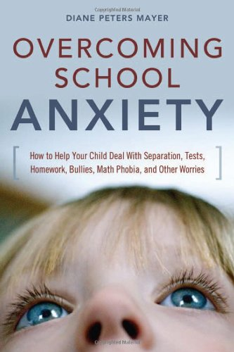 Overcoming School Anxiety How to Help Your Child Deal with Separation, Tests, Homework, Bullies, Math Phobia, and Other Worries  2008 9780814474464 Front Cover