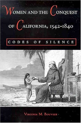 Women and the Conquest of California, 1542-1840 Codes of Silence N/A edition cover
