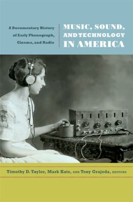 Music, Sound, and Technology in America A Documentary History of Early Phonograph, Cinema, and Radio  2012 edition cover