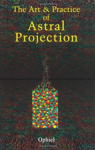 Art and Practice of Astral Projection  N/A 9780877282464 Front Cover