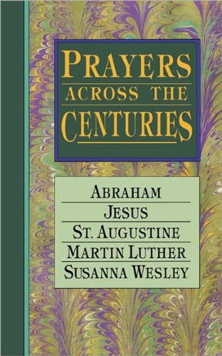 Prayers Across the Centuries Abraham, Jesus, St. Augustine, Martin Luther, Susanna Wesley N/A 9780877886464 Front Cover