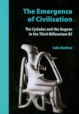 Emergence of Civilisation Cyclades and the Aegean in the Third Millennium BC 2nd 2009 9780977409464 Front Cover