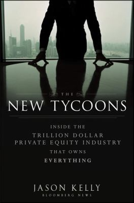 New Tycoons Inside the Trillion Dollar Private Equity Industry That Owns Everything  2012 edition cover