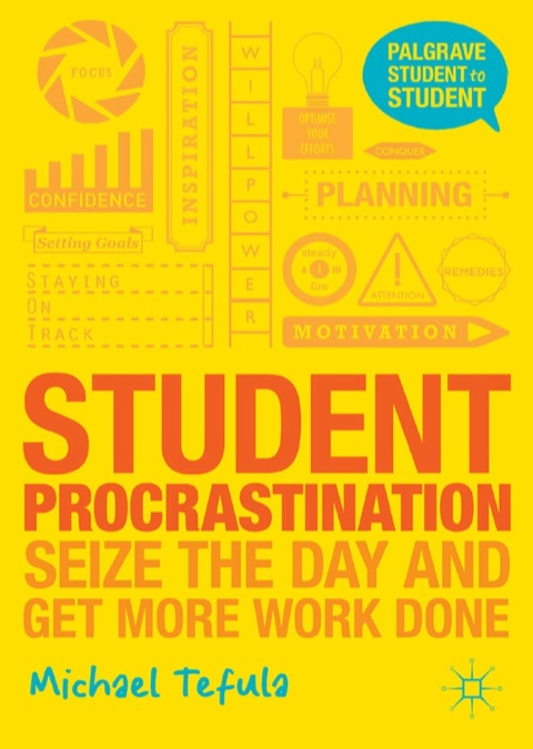 Student Procrastination: Seize the Day and Get More Work Done N/A 9781137312464 Front Cover