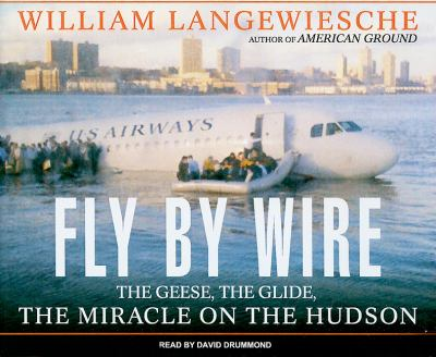 "Fly by Wire: The Geese, the Glide, the ""Miracle"" on the Hudson  2009 9781400115464 Front Cover"