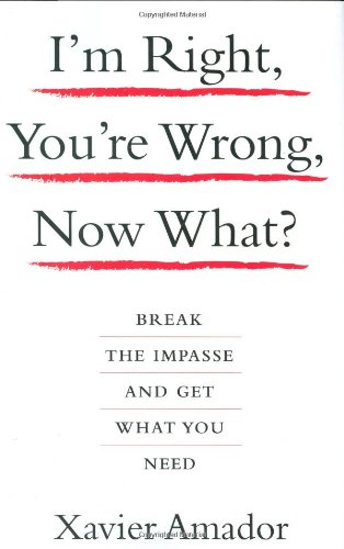 I'm Right, You're Wrong, Now What? Break the Impasse and Get What You Need  2008 9781401303464 Front Cover