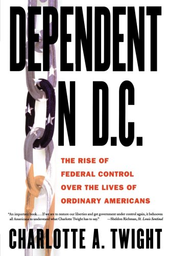Dependent on D. C. The Rise of Federal Control over the Lives of Ordinary Americans Revised  9781403961464 Front Cover