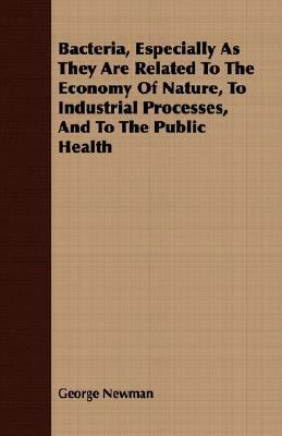 Bacteria, Especially As They Are Related to the Economy of Nature, to Industrial Processes, and to the Public Health  N/A 9781406717464 Front Cover