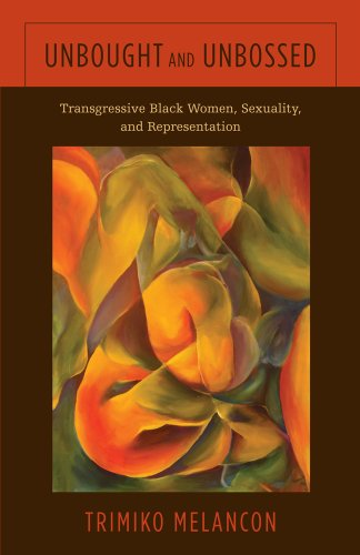 Unbought and Unbossed Transgressive Black Women, Sexuality, and Representation  2014 9781439911464 Front Cover