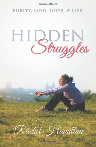 Hidden Struggles Purity, God, Guys and Life  2013 9781490806464 Front Cover