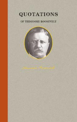Quotations of Theodore Roosevelt   2004 9781557099464 Front Cover
