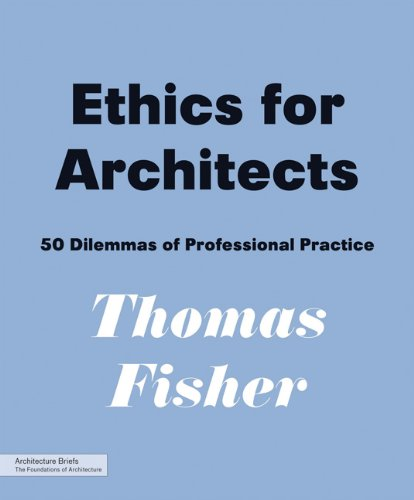 Ethics for Architects 50 Dilemmas of Professional Practice  2009 9781568989464 Front Cover