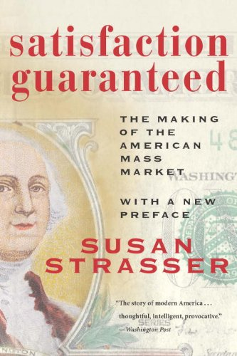 Satisfaction Guaranteed The Making of the American Mass Market  2004 (Revised) edition cover