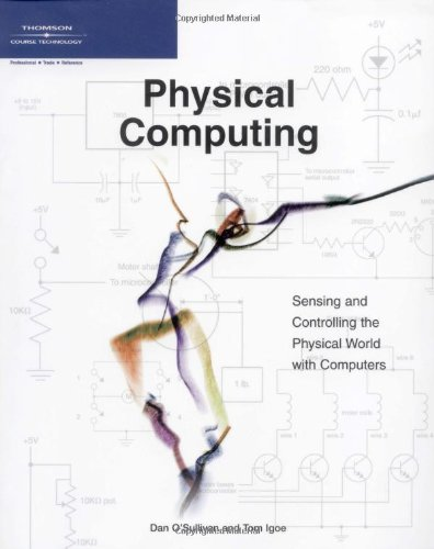 Physical Computing Sensing and Controlling the Physical World with Computers  2004 edition cover
