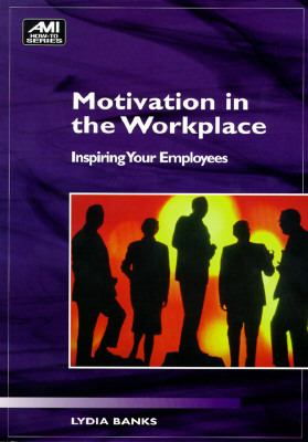 Motivation in the Workplace : Inspiring Your Employees  1997 9781884926464 Front Cover