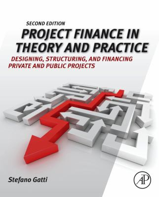 Project Finance in Theory and Practice Designing, Structuring, and Financing Private and Public Projects 2nd 2013 9780123919465 Front Cover