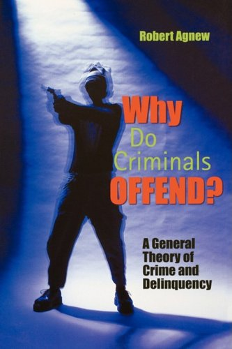 Why Do Criminals Offend? A General Theory of Crime and Delinquency  2005 edition cover