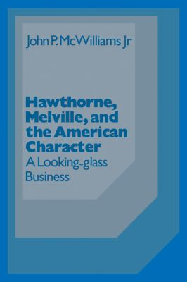 Hawthorne, Melville and the American Character A Looking Glass Business  2009 9780521311465 Front Cover