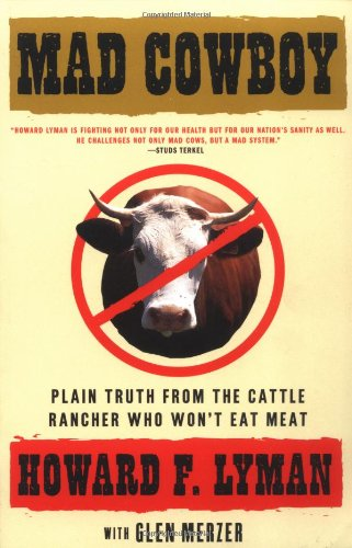 Mad Cowboy Plain Truth from the Cattle Rancher Who Won't Eat Meat  1998 edition cover