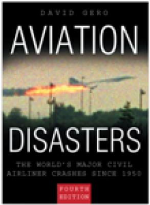 Aviation Disasters The World's Major Civil Airliner Crashes Since 1950 4th 2003 9780750931465 Front Cover