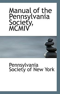 Manual of the Pennsylvania Society, Mcmiv N/A 9781113427465 Front Cover