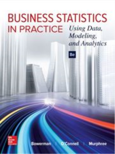 Business Statistics in Practice: Using Data, Modeling, and Analytics 8th 2016 9781259549465 Front Cover