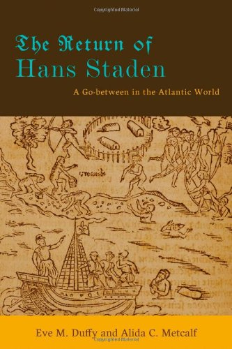 Return of Hans Staden A Go-Between in the Atlantic World  2011 edition cover