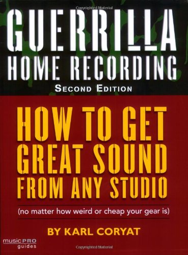 Guerrilla Home Recording How to Get Great Sound from Any Studio (No Matter How Weird or Cheap Your Gear Is) 2nd 2008 (Revised) edition cover