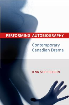 Performing Autobiography Contemporary Canadian Drama  2013 edition cover