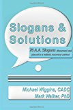 Slogans and Solutions 76 A. A. Slogans Discussed and Placed in a Holistic Recovery Context N/A 9781490557465 Front Cover