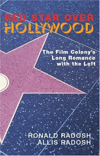 Red Star over Hollywood The Film Colony's Long Romance with the Left  2006 edition cover