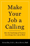 Make Your Job a Calling How the Psychology of Vocation Can Change Your Life at Work N/A edition cover