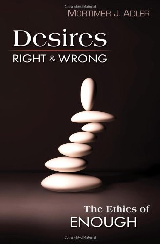 Desires, Right and Wrong The Ethics of Enough  2012 9781604190465 Front Cover