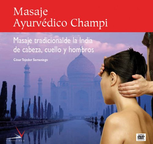 Masaje ayurvedico champi / Champi Ayurvedic Massage: Masaje de cabeza, cuello y hombros tradicional de la India / Traditional Indian Head, Neck and Shoulders Massage  2009 edition cover