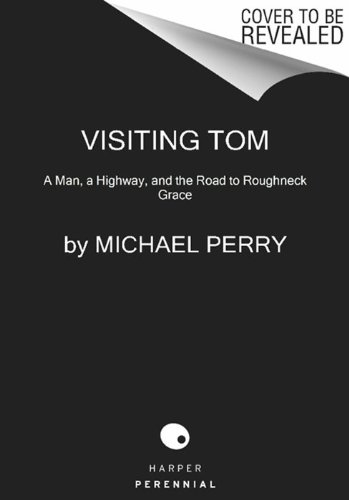 Visiting Tom A Man, a Highway, and the Road to Roughneck Grace  2012 9780061894466 Front Cover
