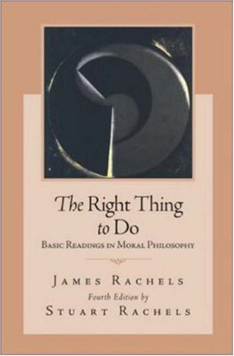 Right Thing to Do Basic Readings in Moral Philosophy 4th 2007 (Revised) edition cover