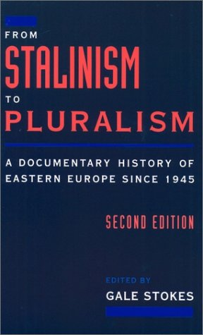 From Stalinism to Pluralism A Documentary History of Eastern Europe since 1945 2nd 1996 (Revised) edition cover