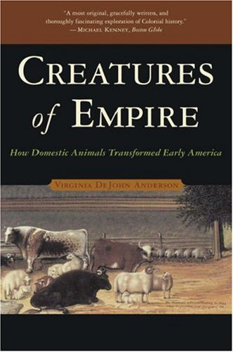 Creatures of Empire How Domestic Animals Transformed Early America  2006 edition cover