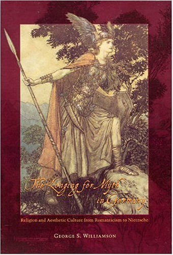 Longing for Myth in Germany Religion and Aesthetic Culture from Romanticism to Nietzsche  2004 edition cover
