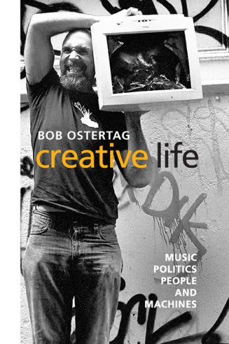 Creative Life Music, Politics, People, and Machines  2009 9780252076466 Front Cover