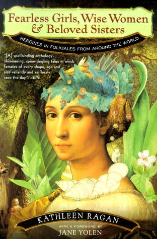 Fearless Girls, Wise Women and Beloved Sisters Heroines in Folktales from Around the World  1998 edition cover