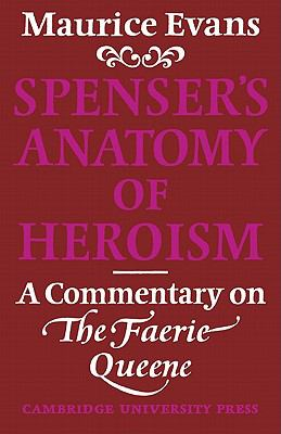 Spenser's Anatomy of Heroism A Commentary on 'the Faerie Queene'  2010 9780521129466 Front Cover