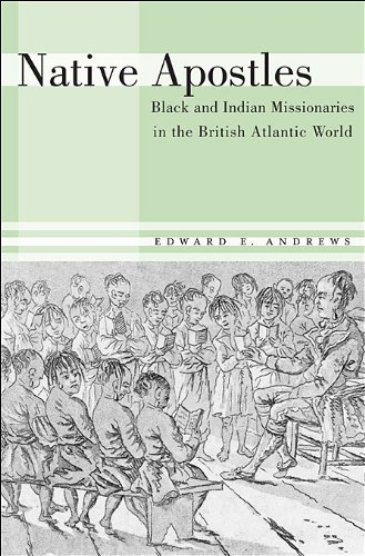 Native Apostles Black and Indian Missionaries in the British Atlantic World  2013 edition cover